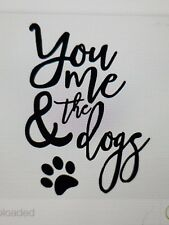 You me and the dogs...vinyl sticker, CAR, window, frame,book, etc