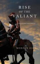 Rise of the Valiant (Kings and Sorcerers--Book 2): By Rice, Morgan