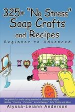 325+ No Stress Soap Crafts and Recipes: Beginner to Advanced (Paperback or Softb