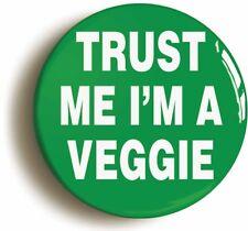 TRUST ME I'M A VEGGIE BADGE BUTTON PIN (Size is 1inch/25mm diameter) VEGETARIAN