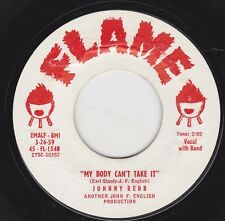 "JOHNNY REBB - ""MY BODY CAN'T TAKE IT"" b/w ""YOU KNOW I LOVE YOU"" on FLAME (M-)"