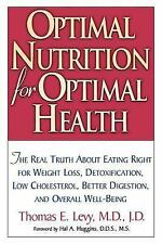 Optimal Nutrition for Optimal Health : The Real Truth about Eating Right for...