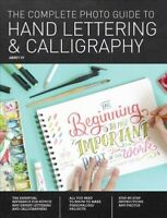 Complete Photo Guide to Hand Lettering & Calligraphy : The Essential Referenc...