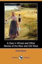 A Deal in Wheat and Other Stories of the New and Old West by Frank Norris...