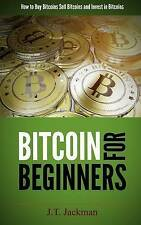 Bitcoin for Beginners: How to Buy Bitcoins, Sell Bitcoins, and Invest in Bitcoin