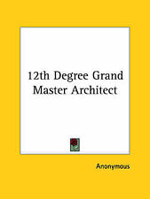 NEW 12th Degree Grand Master Architect by Anonymous