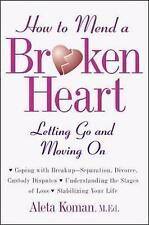 How to Mend a Broken Heart: Letting Go and Moving on by Aleta Koman...