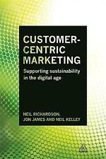 Customer-Centric Marketing: Supporting Sustainability in the Digital Age by Neil