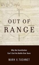 Out of Range: Why the Constitution Can't End the Battle over Guns-ExLibrary