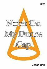 Notes on My Dunce Cap by Jesse Ball (2016, Paperback)