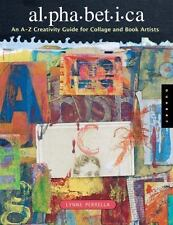 Alphabetica : An A-Z Creativity Guide for Collage and Book Artists by Lynne...