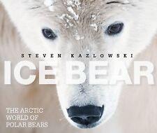 Ice Bear: The Arctic World of Polar Bears, 1. Book, ., Steven Kazlowski, New, 20