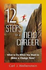 12 Steps to a New Career: What to Do When You Want to Make a Change No-ExLibrary
