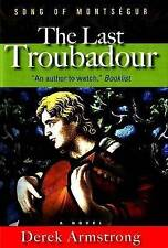 The Last Troubadour: Song of Montsegur by Derek Armstrong (Hardback, 2007)