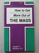 HOW TO GET MORE OUT OF THE MASS by Joseph T. McGloin 1989 pb CATHOLIC