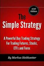 The Simple Strategy - A Powerful Day Trading Strategy For Trading Futures, Stock