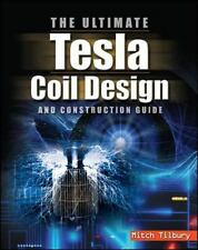 The ULTIMATE Tesla Coil Design and Construction Guide by Tilbury, Mitch