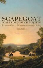 Scapegoat - Scales of Justice Burning : Supreme Court of Canada Manuscript...