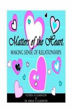 Matters of the Heart : Making Sense of Relationships by Victoria Clarington...