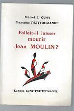 RESISTANCE Fallait-il laisser mourir Jean MOULIN ? Michel Cuny F Petitdemange