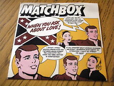 "MATCHBOX - WHEN YOU ASK ABOUT LOVE  7"" VINYL PS"