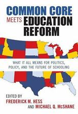 Common Core Meets Education Reform: What It All Means for Politics, Policy, and