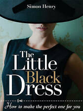 Little Black Dress, The: How to Make the Perfect One for You, Very Good Conditio