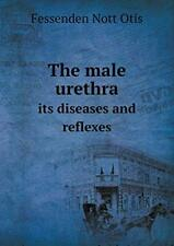 The Male Urethra Its Diseases and Reflexes. Otis, Nott 9785518664173 New.#