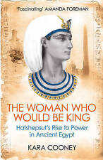 The Woman Who Would be King: Hatshepsut's Rise to Power in Ancient Egypt by...