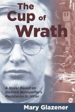 The Cup of Wrath: A Novel Based on Dietrich Bonhoeffer's Resistance to Hitler (P