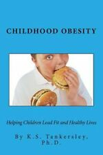 Childhood Obesity : Helping Children Lead Fit and Healthy LIves by K. Tankersle…