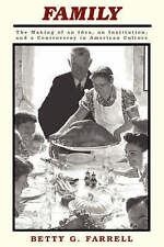 Family: The Making of an Idea, an Institution, and a Controversy in American Cul