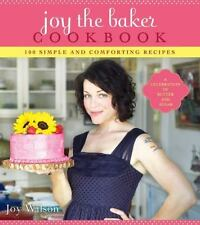 Joy the Baker Cookbook : 100 Simple and Comforting Recipes by Joy Wilson (2012,