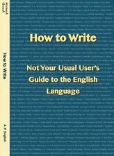 How to Write: Not Your Usual User's Guide to the English Language (Paperback or