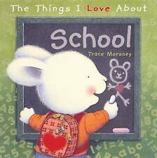 THE THINGS I LOVE ABOUT SCHOOL BY TRACE MORONEY ~ NEW HARDCOVER BOOK