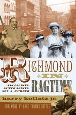 Richmond in Ragtime: Socialists, Suffragists, Sex & Murder [True Crime] [VA]