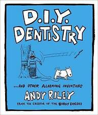 D.I.Y. Dentistry...and Other Alarming Inventions, Riley, Andy, Used; Good Book