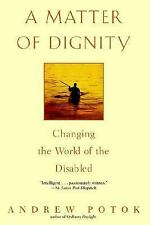 A Matter of Dignity : Changing the World of the Disabled by Andrew Potok...