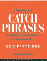 A Dictionary of Catch Phrases: British and Ameri... by Partridge, Eric Paperback