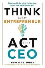 Think Like an Entrepreneur, Act Like a CEO: 50 Indispensable Tips to Help You St