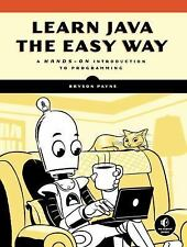 Learn Java the Easy Way: A Hands-On Introduction to Programming (Paperback or So