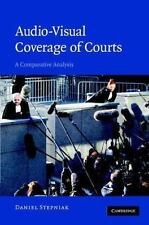 Audio-Visual Coverage of Courts : A Comparative Analysis by Daniel Stepniak...