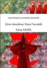 Zigomar la Femme Rousse Livre Deuxieme Dans L'Au-Dela by Leon Sazie (2014,...
