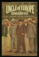 Uncle of Europe: Life of Edward VII ~ Gordon Brook-Shepherd 1st American Edition