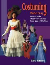 Costuming Made Easy: How to Make Theatrical Costumes from Cast-Off Clothing: ...