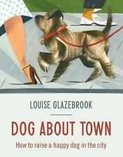 Dog About Town: How to Raise a Happy Dog in the City-ExLibrary