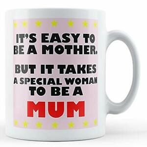 It's Easy To Be A Mother But It Takes A Special Woman To Be A Mum - Printed Mug