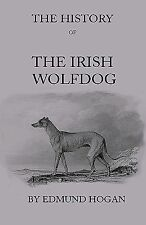 The History of the Irish Wolfdog by Hogan, Edmund -Hcover