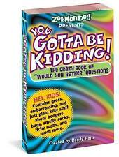 """NEW You Gotta be Kidding! The Crazy Book of """"Would you Rather"""" Questions"""