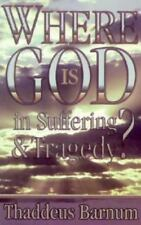 Where is God in Suffering and Tragedy? - Acceptable - Barnum, Thaddeus -